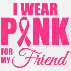 I wear pink for my friend T-Shirts - Women's Premium T-Shirt