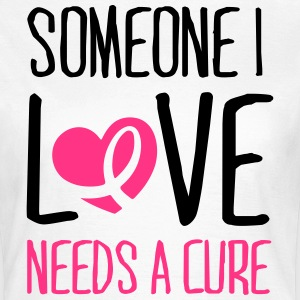 Someone I love needs a cure T-Shirts - Frauen T-Shirt