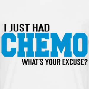 I just had chemo. What's your excuse? T-shirts - Mannen T-shirt