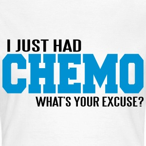 I just had chemo. What's your excuse? T-shirts - Vrouwen T-shirt