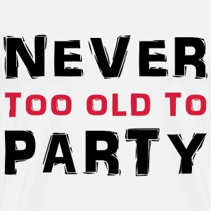 Never too old to party Tee shirts - T-shirt Premium Homme
