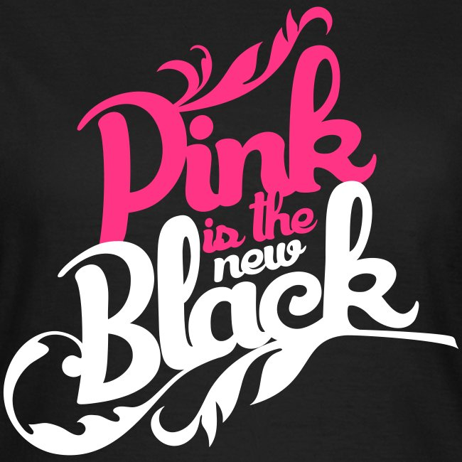 Pink is the new Black (Womens T)
