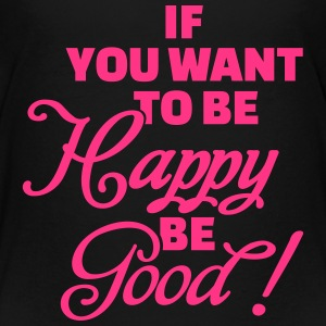 If you want to be happy be good T-Shirts - Kinder Premium T-Shirt