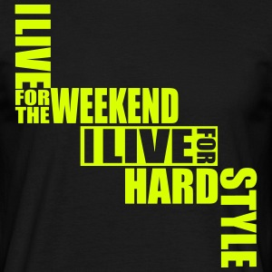 I live for the weekend I live for Hardstyle Shirt - Men's T-Shirt
