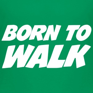 Born to Walk - Hiking  T-Shirts - Kinder Premium T-Shirt