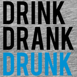 Drink Drank Drunk T-Shirts - Men's Premium T-Shirt