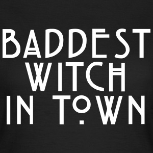 Baddest witch in town T-Shirts - Frauen T-Shirt