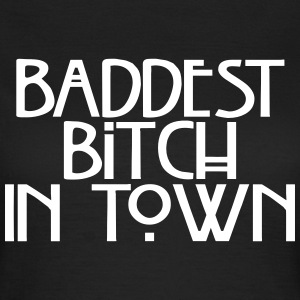 Baddest  in town T-Shirts - Frauen T-Shirt