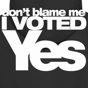 don't blame me I voted YES (white) Hoodies & Sweatshirts - Men's Premium Hooded Jacket