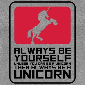 Design Logo always be yourself unicorn T-Shirts - Frauen Premium T-Shirt