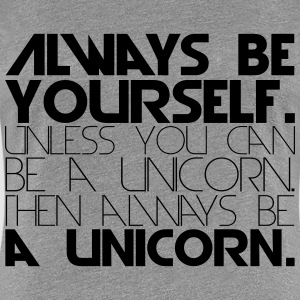 always be yourself unicorn text T-Shirts - Frauen Premium T-Shirt