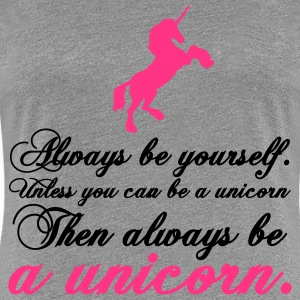 always be yourself unicorn funny text design T-Shirts - Frauen Premium T-Shirt