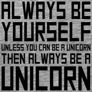funny Logo always be yourself unicorn T-Shirts - Männer Premium T-Shirt