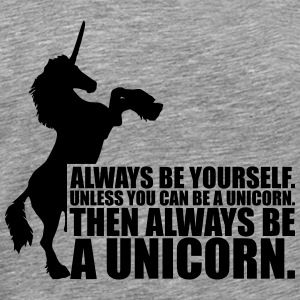 always be yourself unicorn funny Design T-Shirts - Männer Premium T-Shirt