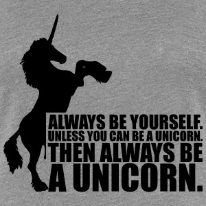 always be yourself unicorn funny Design T-Shirts - Frauen Premium T-Shirt