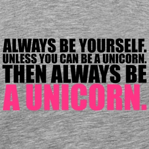 always be yourself unicorn funny T-Shirts - Männer Premium T-Shirt