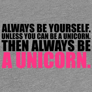 always be yourself unicorn funny T-Shirts - Frauen Premium T-Shirt