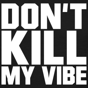 Don't Kill My Vibe T-shirts - T-shirt herr