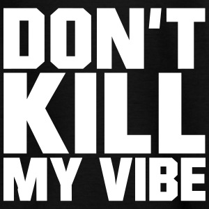 Don't Kill My Vibe Shirts - Kids' T-Shirt
