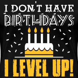 I don't have birthdays - I level up! T-shirts - Vrouwen Premium T-shirt