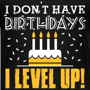 I don't have birthdays - I level up! T-Shirts - Teenager Premium T-Shirt