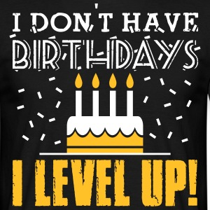 I don't have birthdays - I level up! Tee shirts - T-shirt Homme