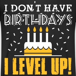 I don't have birthdays - I level up! T-Shirts - Men's V-Neck T-Shirt