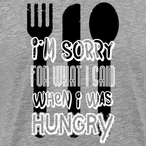 I'm sorry for what I said when I was hungry T-shirts - Herre premium T-shirt