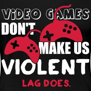 Video games don't make us violent. Lag does T-Shirts - Women's Premium T-Shirt