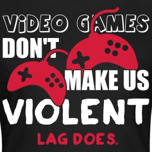 Video games don't make us violent. Lag does T-shirts - T-shirt dam