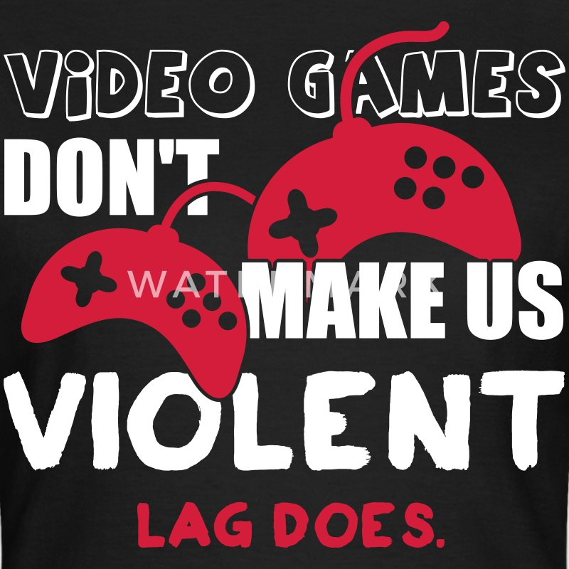 Video games don't make us violent. Lag does Tee shirts - T-shirt Femme