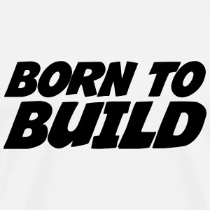 Born to Build T-shirts - Herre premium T-shirt