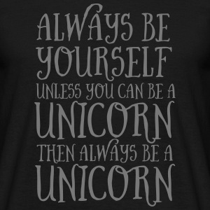 Always Be Yourself... T-Shirts - Männer T-Shirt