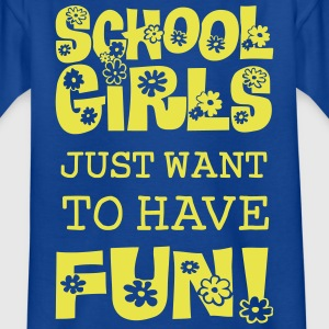 Schoolgirls Just Want To Have Fun  T-Shirts - Kinder T-Shirt