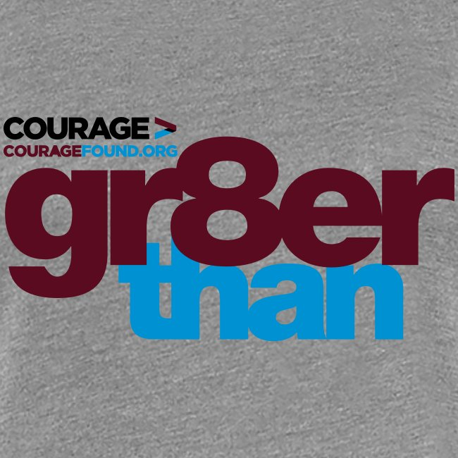 Courage gr8er than Women's T-Shirt