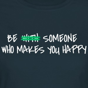 Be someone who makes you happy Tee shirts - T-shirt Femme