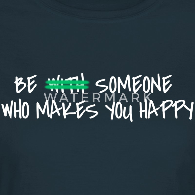Be someone who makes you happy T-Shirts - Frauen T-Shirt