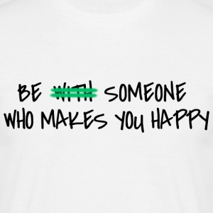 Be someone who makes you happy Tee shirts - T-shirt Homme