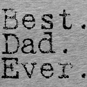 Best. Dad. Ever. T-Shirts - Männer Premium T-Shirt