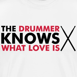 The Drummer knows what love is T-shirts - Premium-T-shirt herr