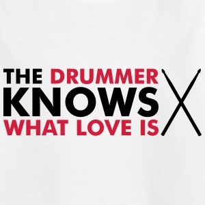 The Drummer knows what love is Shirts - Kids' T-Shirt
