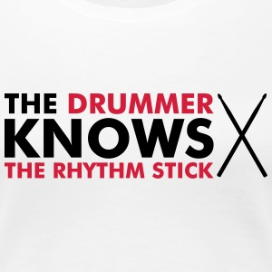 The Drummer knows the rhythm stick T-shirts - Dame premium T-shirt