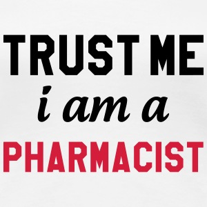 Trust me I am a Pharmacist T-Shirts - Women's Premium T-Shirt