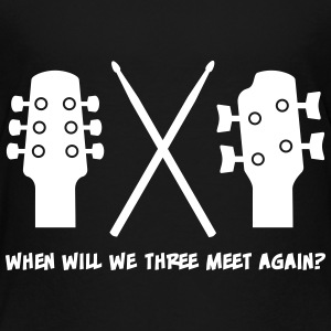 When will Guitar, Bass and Drums meet again? T-Shirts - Kinder Premium T-Shirt