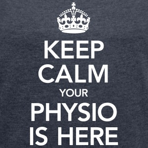 Keep Calm Your Physio Is Here T-Shirts - Women's T-shirt with rolled up sleeves