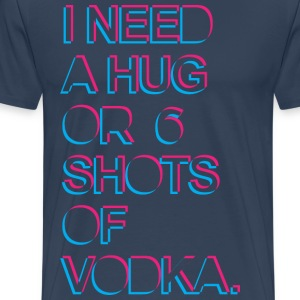 I need a hug or 6 shots of vodka T-shirts - Mannen Premium T-shirt