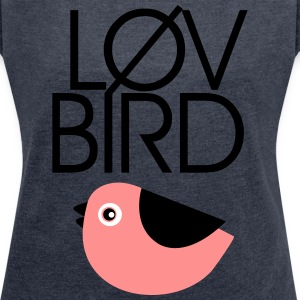 LØV BIRD T-Shirts - Women's T-shirt with rolled up sleeves