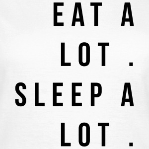 Eat a lot sleep a lot T-shirts - Vrouwen T-shirt