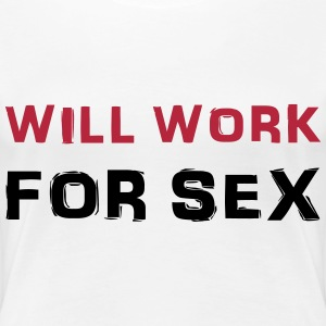 Will work for sex T-skjorter - Premium T-skjorte for kvinner