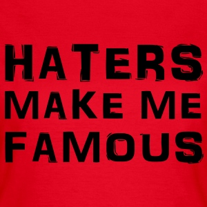 Haters make me famous T-Shirts - Frauen T-Shirt